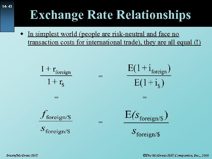 14 - 43 Exchange Rate Relationships w In simplest world (people are risk-neutral and