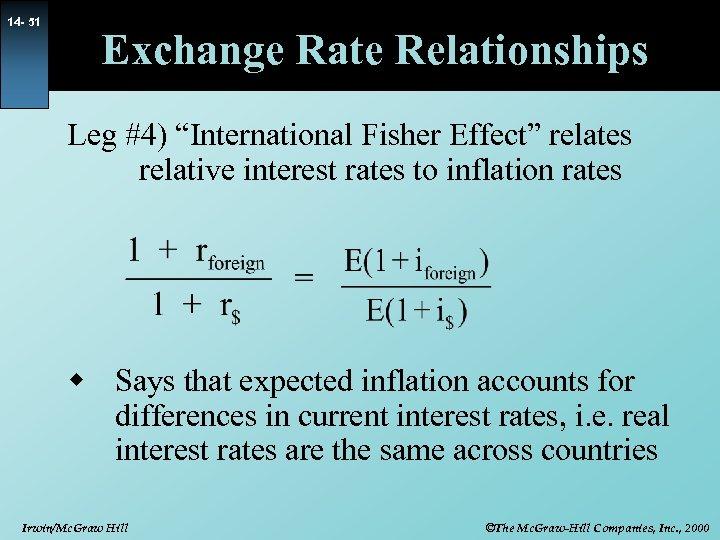 "14 - 51 Exchange Rate Relationships Leg #4) ""International Fisher Effect"" relates relative interest"