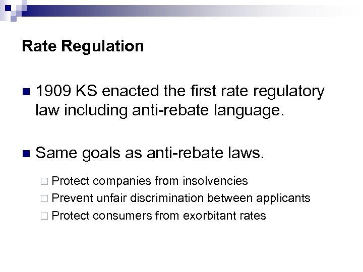 Rate Regulation n 1909 KS enacted the first rate regulatory law including anti-rebate language.