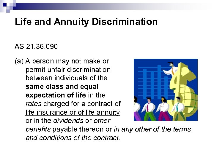 Life and Annuity Discrimination AS 21. 36. 090 (a) A person may not make