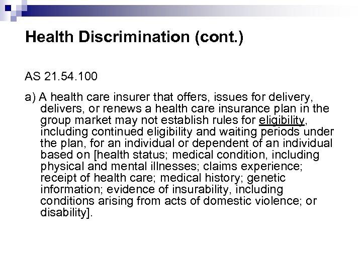 Health Discrimination (cont. ) AS 21. 54. 100 a) A health care insurer that