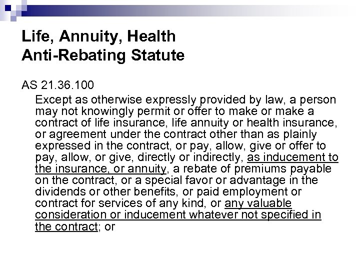 Life, Annuity, Health Anti-Rebating Statute AS 21. 36. 100 Except as otherwise expressly provided
