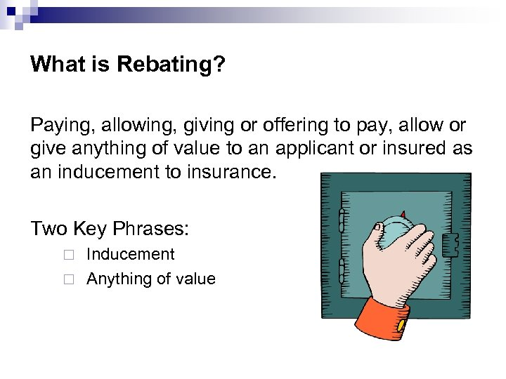 What is Rebating? Paying, allowing, giving or offering to pay, allow or give anything