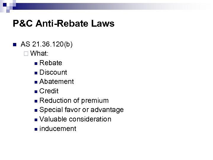 P&C Anti-Rebate Laws n AS 21. 36. 120(b) ¨ What: n Rebate n Discount