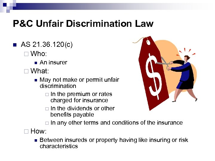 P&C Unfair Discrimination Law n AS 21. 36. 120(c) ¨ Who: n An insurer