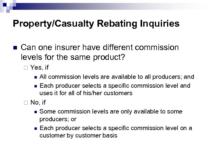 Property/Casualty Rebating Inquiries n Can one insurer have different commission levels for the same