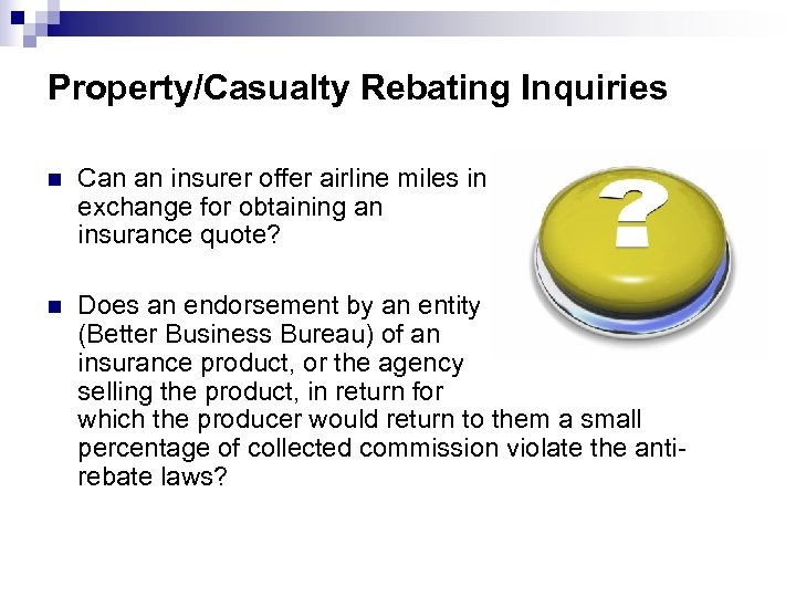 Property/Casualty Rebating Inquiries n Can an insurer offer airline miles in exchange for obtaining