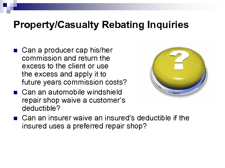 Property/Casualty Rebating Inquiries n n n Can a producer cap his/her commission and return