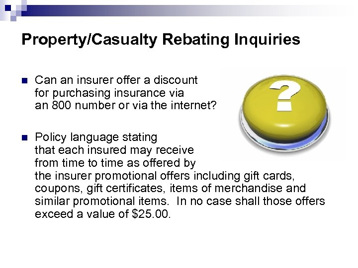 Property/Casualty Rebating Inquiries n Can an insurer offer a discount for purchasing insurance via