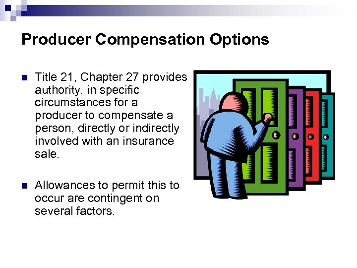 Producer Compensation Options n Title 21, Chapter 27 provides authority, in specific circumstances for