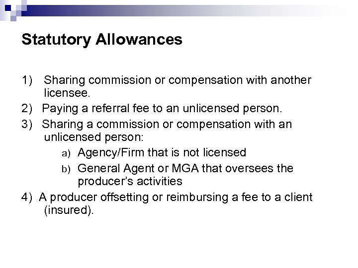 Statutory Allowances 1) Sharing commission or compensation with another licensee. 2) Paying a referral