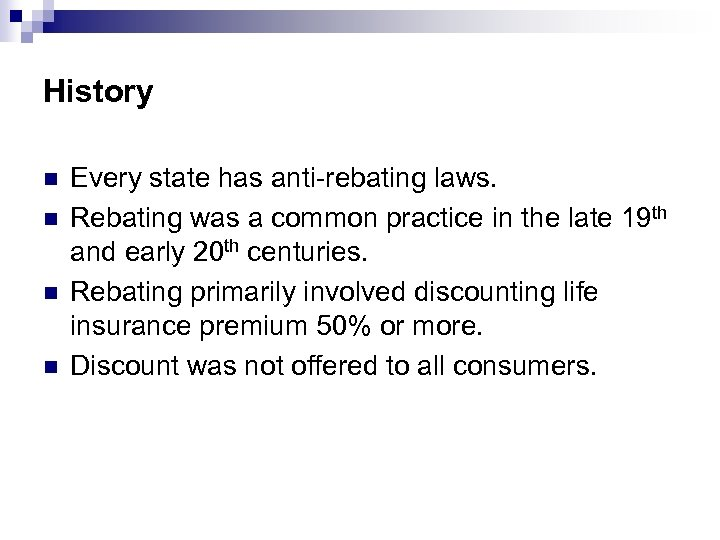 History n n Every state has anti-rebating laws. Rebating was a common practice in