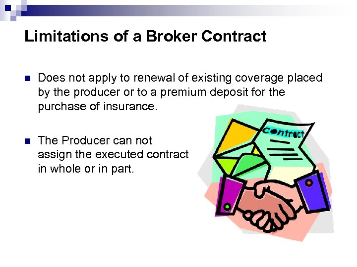 Limitations of a Broker Contract n Does not apply to renewal of existing coverage
