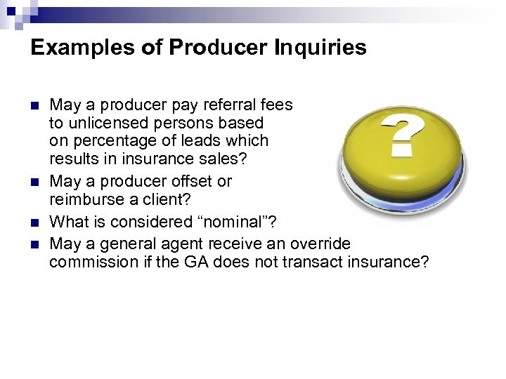 Examples of Producer Inquiries n n May a producer pay referral fees to unlicensed