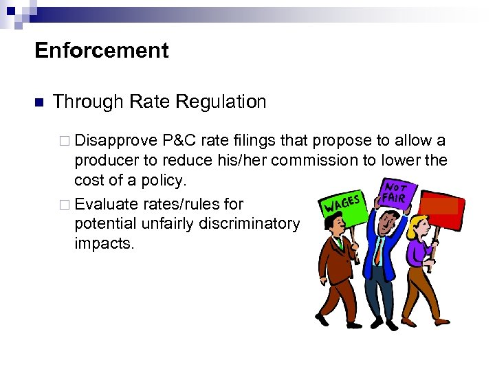 Enforcement n Through Rate Regulation ¨ Disapprove P&C rate filings that propose to allow