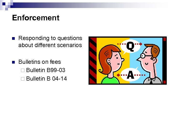 Enforcement n Responding to questions about different scenarios n Bulletins on fees ¨ Bulletin