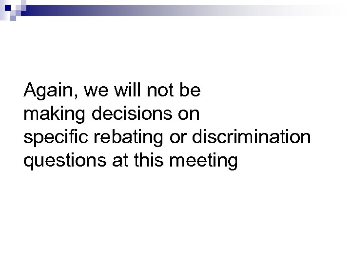 Again, we will not be making decisions on specific rebating or discrimination questions at