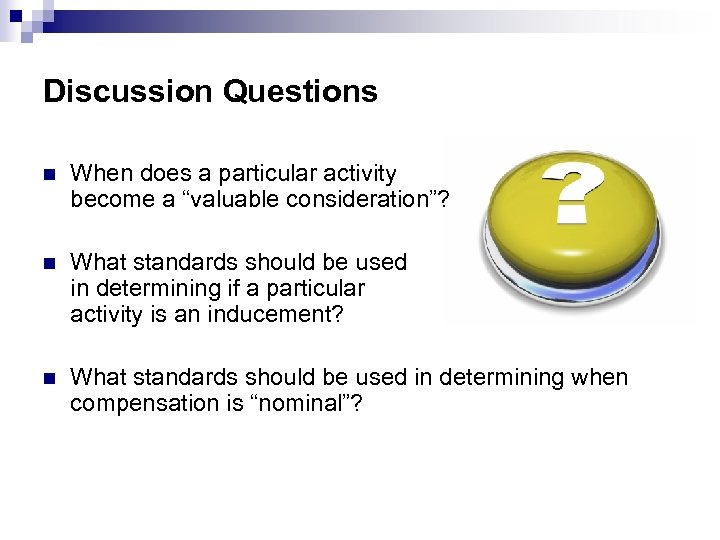 """Discussion Questions n When does a particular activity become a """"valuable consideration""""? n What"""