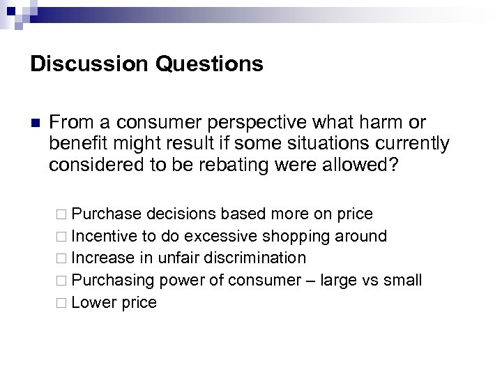 Discussion Questions n From a consumer perspective what harm or benefit might result if