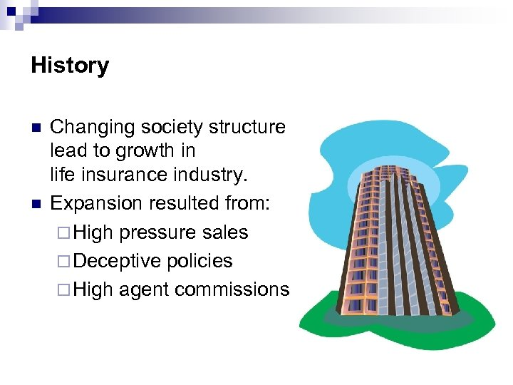 History n n Changing society structure lead to growth in life insurance industry. Expansion
