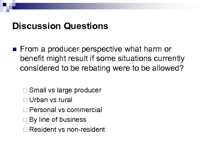 Discussion Questions n From a producer perspective what harm or benefit might result if