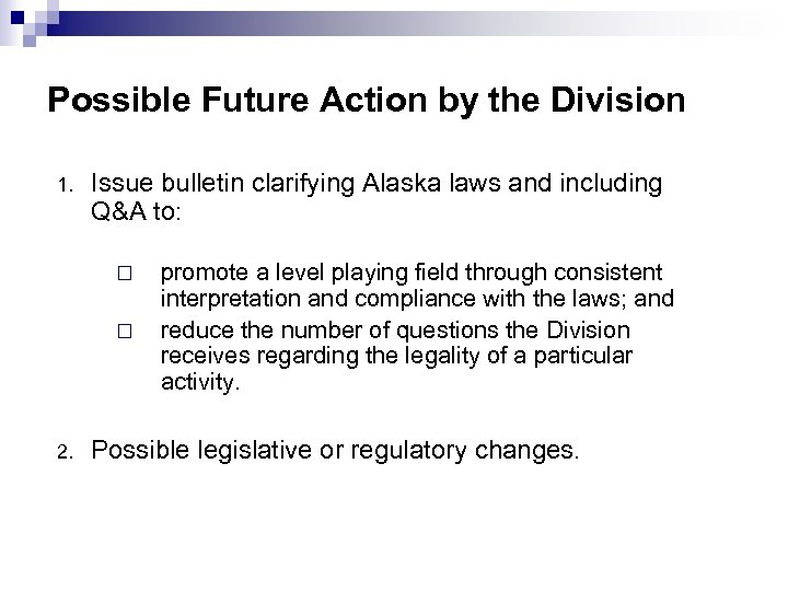 Possible Future Action by the Division 1. Issue bulletin clarifying Alaska laws and including