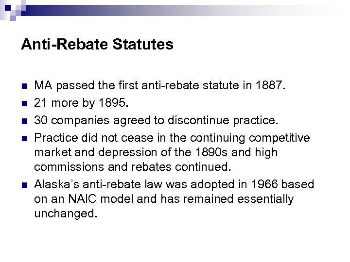 Anti-Rebate Statutes n n n MA passed the first anti-rebate statute in 1887. 21
