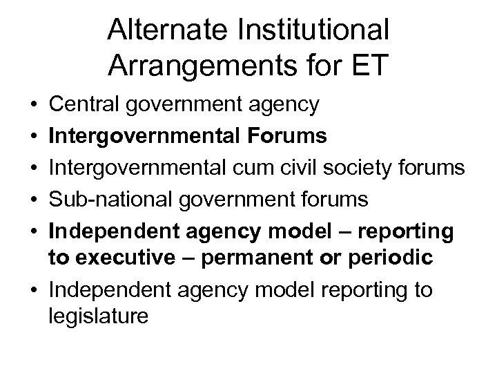 Alternate Institutional Arrangements for ET • • • Central government agency Intergovernmental Forums Intergovernmental