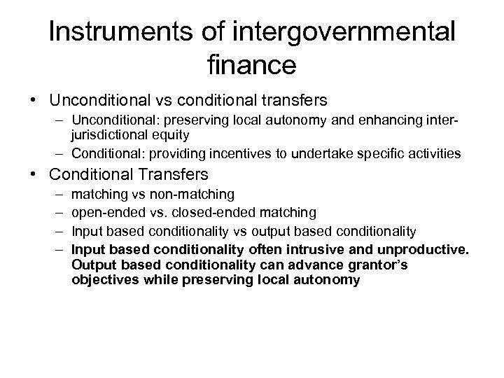 Instruments of intergovernmental finance • Unconditional vs conditional transfers – Unconditional: preserving local autonomy