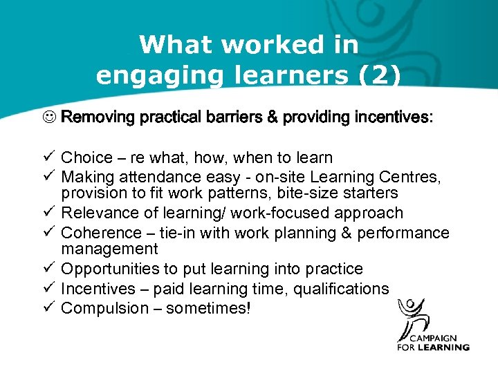 What worked in engaging learners (2) Removing practical barriers & providing incentives: ü Choice