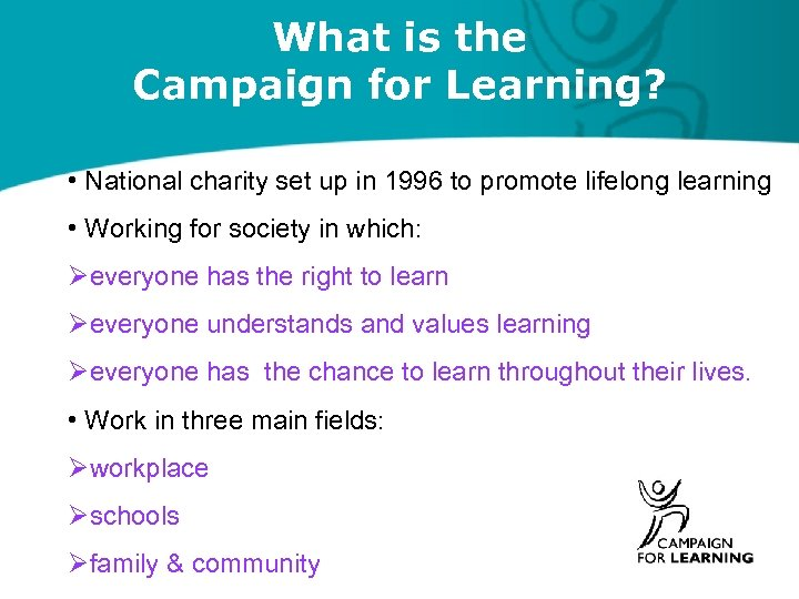 What is the Campaign for Learning? • National charity set up in 1996 to
