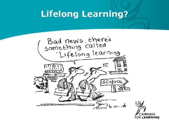 Lifelong Learning?