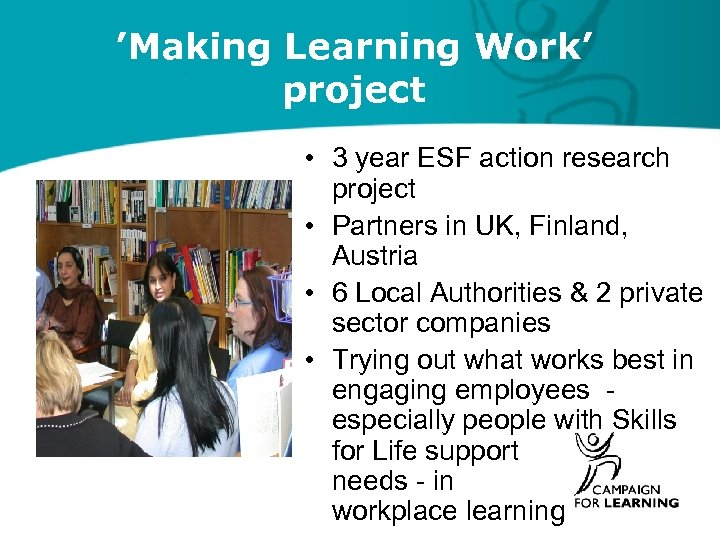 'Making Learning Work' project • 3 year ESF action research project • Partners in