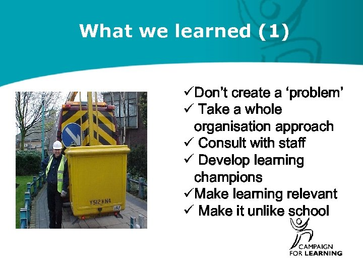 What we learned (1) üDon't create a 'problem' ü Take a whole organisation approach