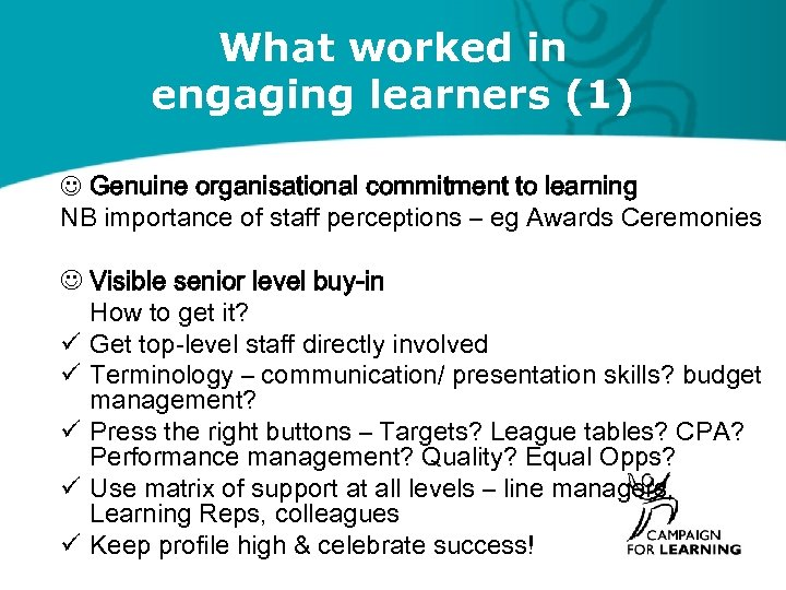 What worked in engaging learners (1) Genuine organisational commitment to learning NB importance of