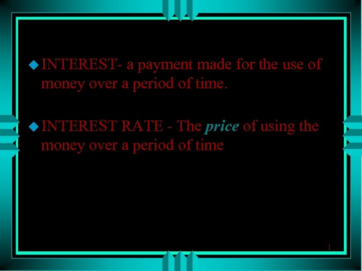 u INTEREST- a payment made for the use of money over a period of