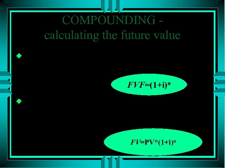 COMPOUNDING calculating the future value u FUTURE VALUE FACTOR - The value by which