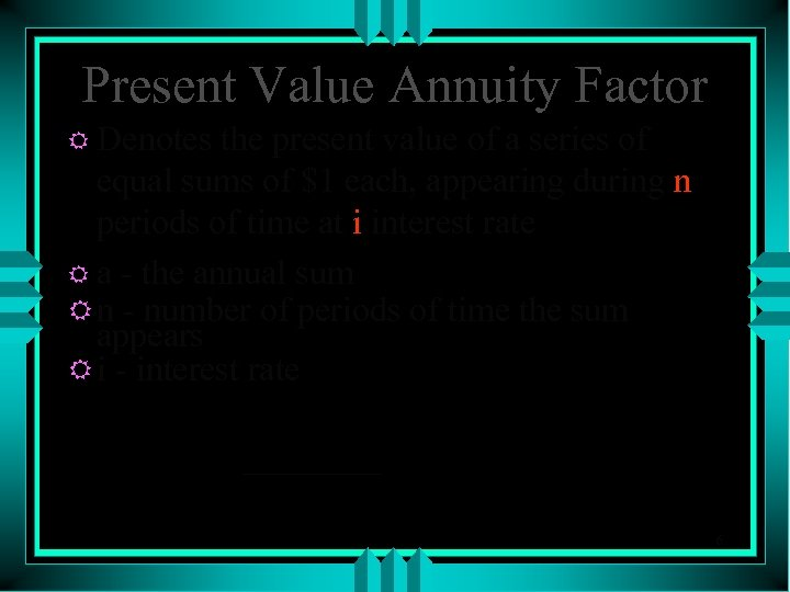Present Value Annuity Factor R Denotes the present value of a series of equal