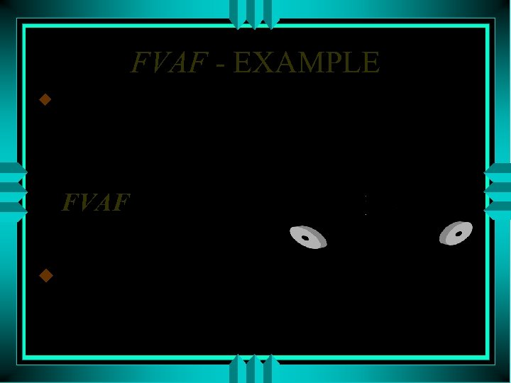 FVAF - EXAMPLE u We want to save money to buy a new asset