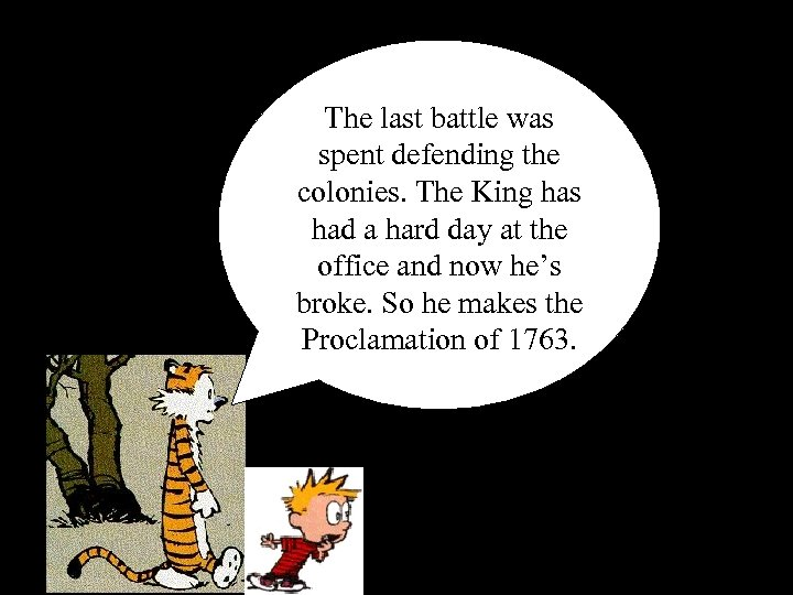 The last battle was spent defending the colonies. The King has had a hard