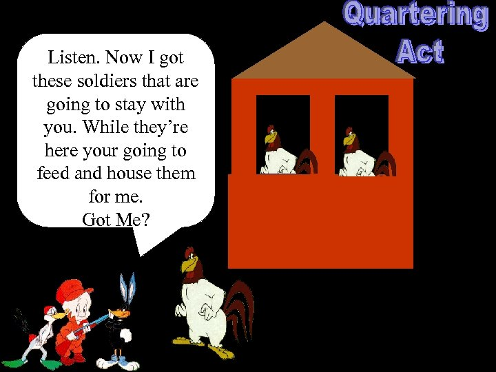 Listen. Now I got these soldiers that are going to stay with you. While
