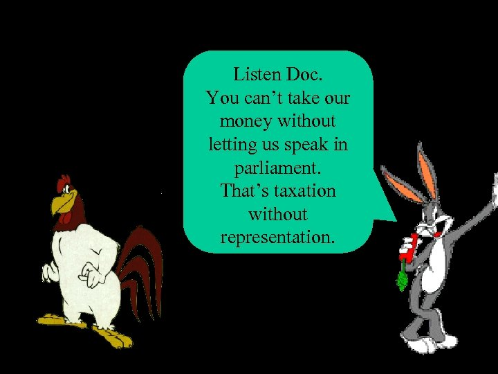 Listen Doc. You can't take our money without letting us speak in parliament. That's
