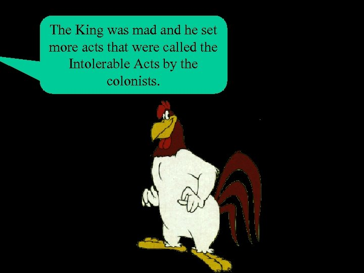 The King was mad and he set more acts that were called the Intolerable