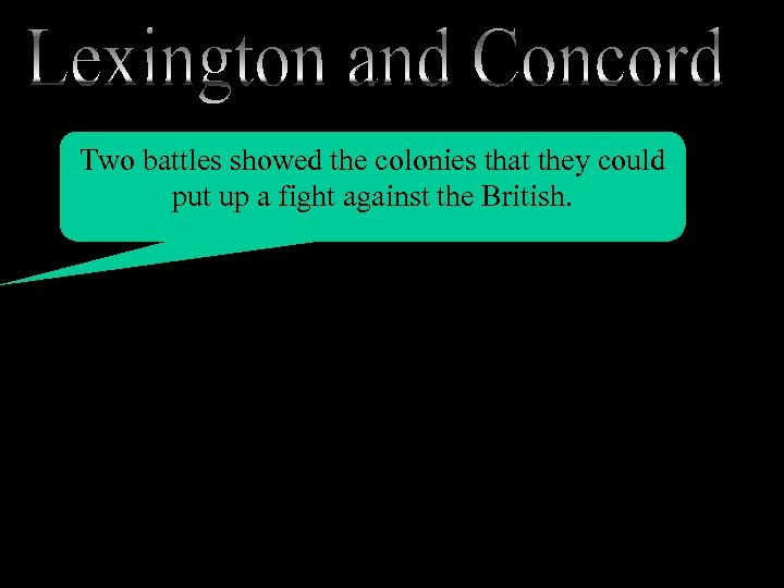 Two battles showed the colonies that they could put up a fight against the