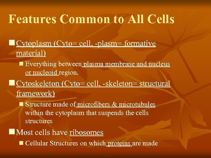 Features Common to All Cells n Cytoplasm (Cyto= cell, -plasm= formative material) n Everything