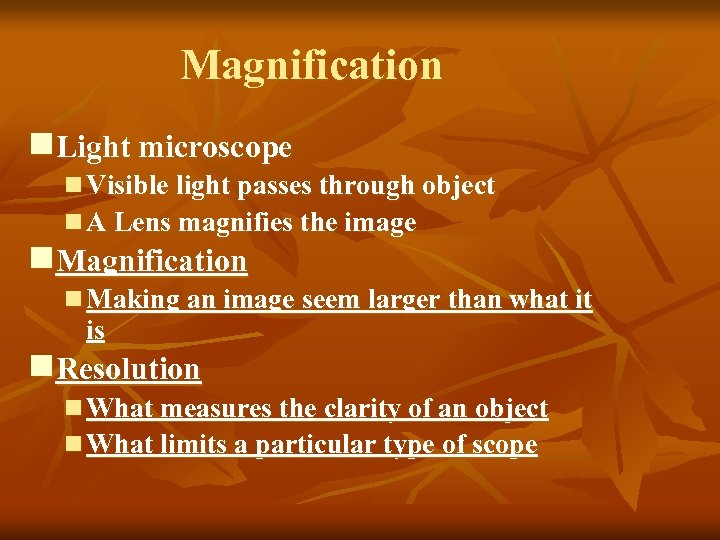 Magnification n. Light microscope n Visible light passes through object n A Lens magnifies