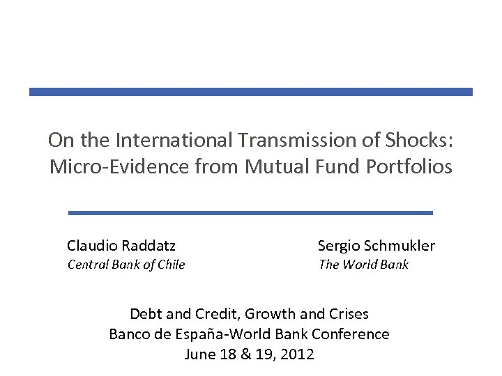 On the International Transmission of Shocks: Micro-Evidence from Mutual Fund Portfolios Claudio Raddatz Sergio
