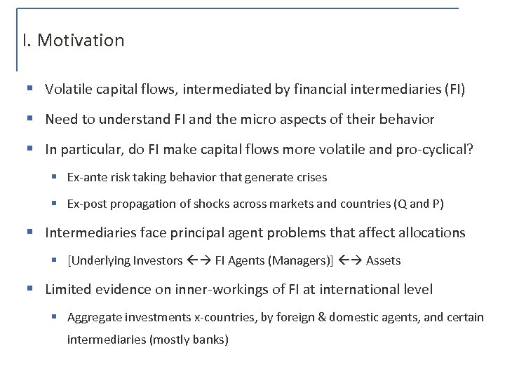 I. Motivation § Volatile capital flows, intermediated by financial intermediaries (FI) § Need to