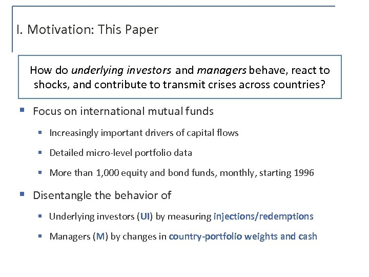 I. Motivation: This Paper How do underlying investors and managers behave, react to shocks,
