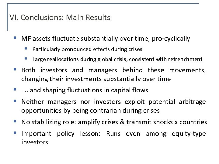 VI. Conclusions: Main Results § MF assets fluctuate substantially over time, pro-cyclically § Particularly